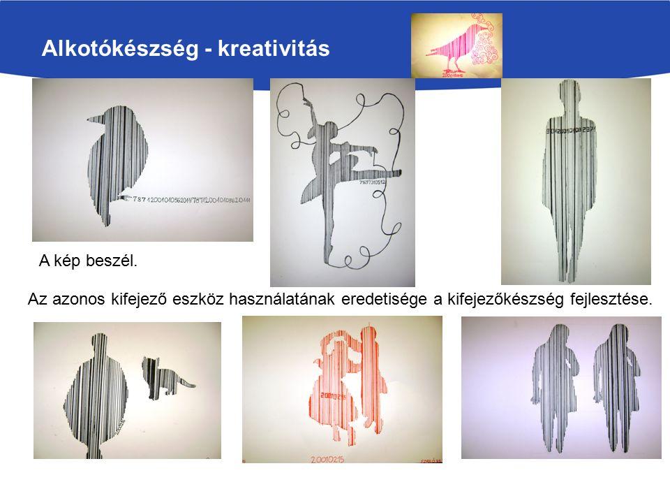 Alkotókészség - kreativitás Az azonos kifejező eszköz használatának eredetisége a kifejezőkészség fejlesztése.