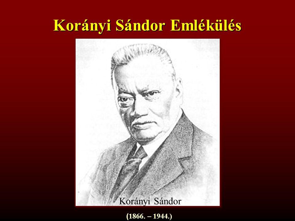 Korányi Sándor Emlékülés Korányi Sándor ( 1866. – 1944.)