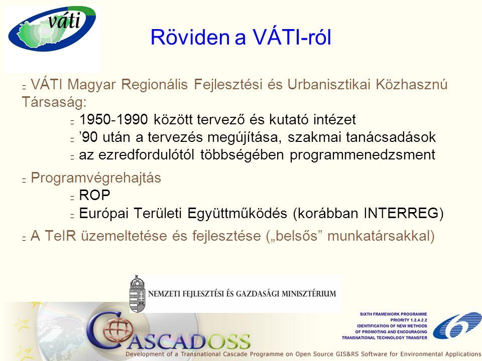 """Röviden a VÁTI-ról VÁTI Magyar Regionális Fejlesztési és Urbanisztikai Közhasznú Társaság: 1950-1990 között tervező és kutató intézet '90 után a tervezés megújítása, szakmai tanácsadások az ezredfordulótól többségében programmenedzsment Programvégrehajtás ROP Európai Területi Együttműködés (korábban INTERREG) A TeIR üzemeltetése és fejlesztése (""""belsős munkatársakkal)"""