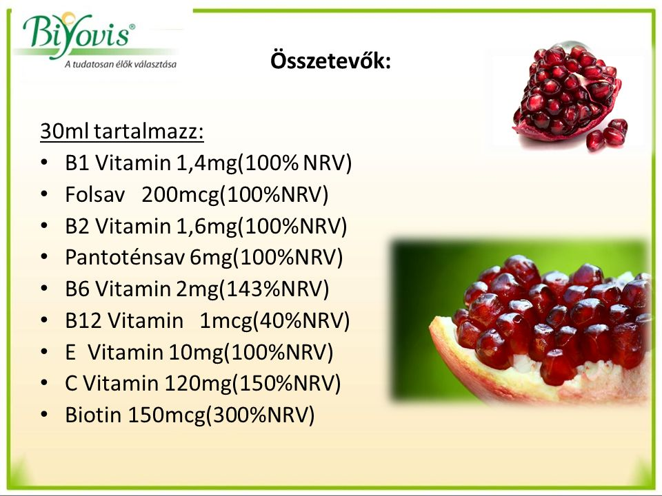 Összetevők: 30ml tartalmazz: B1 Vitamin 1,4mg(100% NRV) Folsav 200mcg(100%NRV) B2 Vitamin 1,6mg(100%NRV) Pantoténsav 6mg(100%NRV) B6 Vitamin 2mg(143%NRV) B12 Vitamin 1mcg(40%NRV) E Vitamin 10mg(100%NRV) C Vitamin 120mg(150%NRV) Biotin 150mcg(300%NRV)