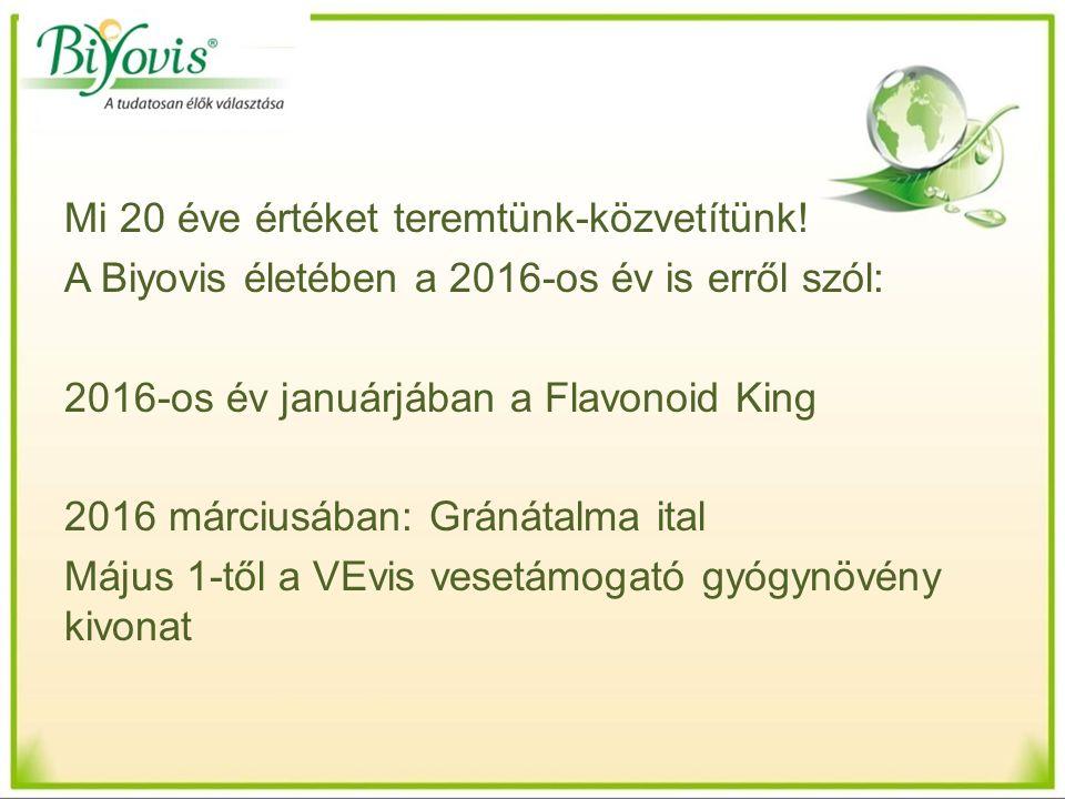 Mi 20 éve értéket teremtünk-közvetítünk! A Biyovis életében a 2016-os év is erről szól: 2016-os év januárjában a Flavonoid King 2016 márciusában: Grán