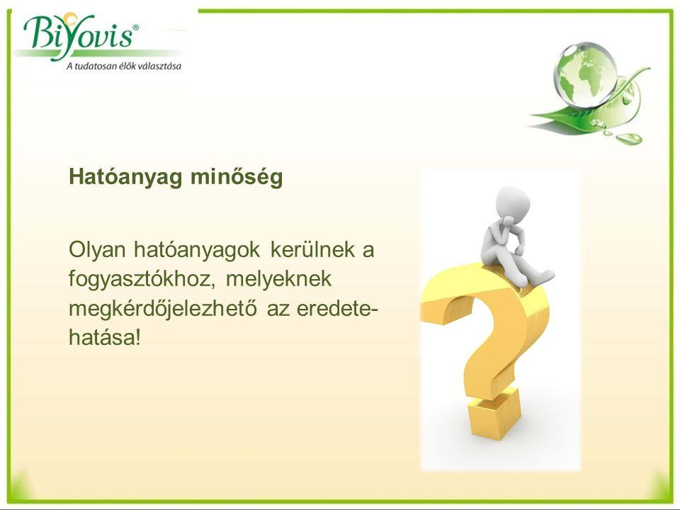 Hatóanyag minőség Olyan hatóanyagok kerülnek a fogyasztókhoz, melyeknek megkérdőjelezhető az eredete- hatása!
