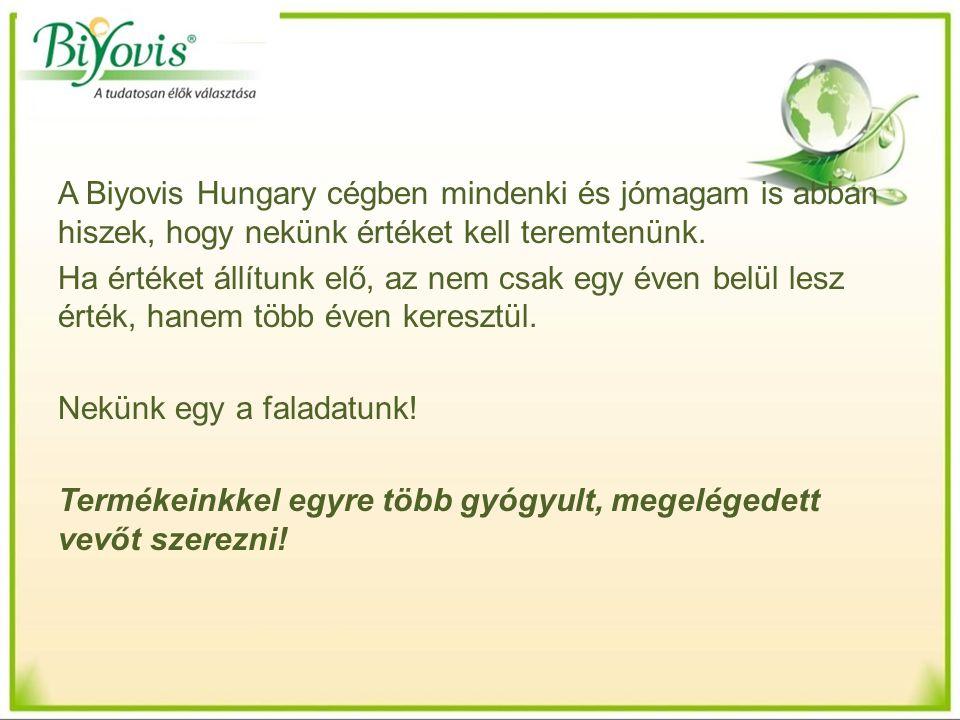 A Biyovis Hungary cégben mindenki és jómagam is abban hiszek, hogy nekünk értéket kell teremtenünk. Ha értéket állítunk elő, az nem csak egy éven belü
