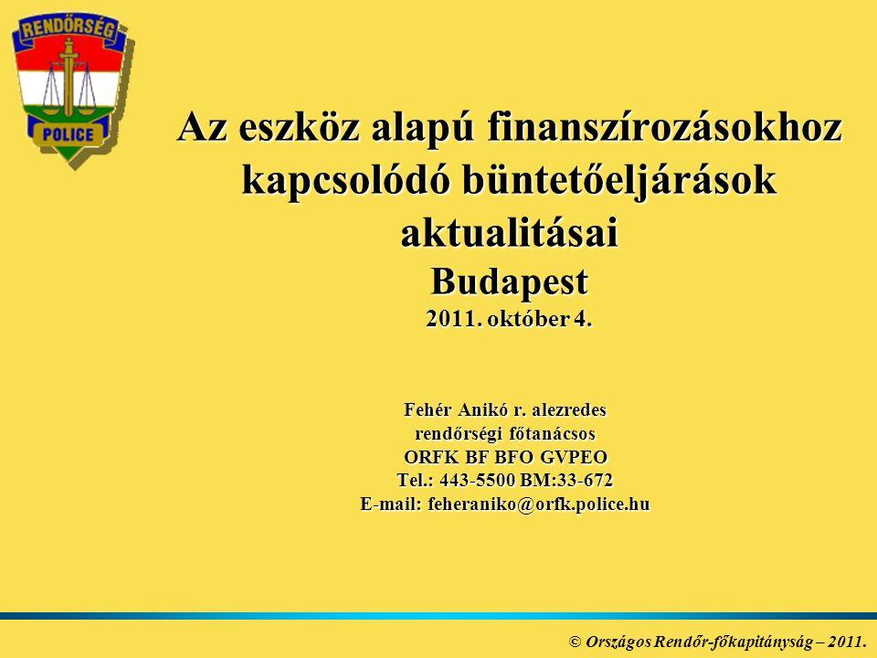 Az eszköz alapú finanszírozásokhoz kapcsolódó büntetőeljárások aktualitásai Budapest 2011. október 4. Fehér Anikó r. alezredes rendőrségi főtanácsos O