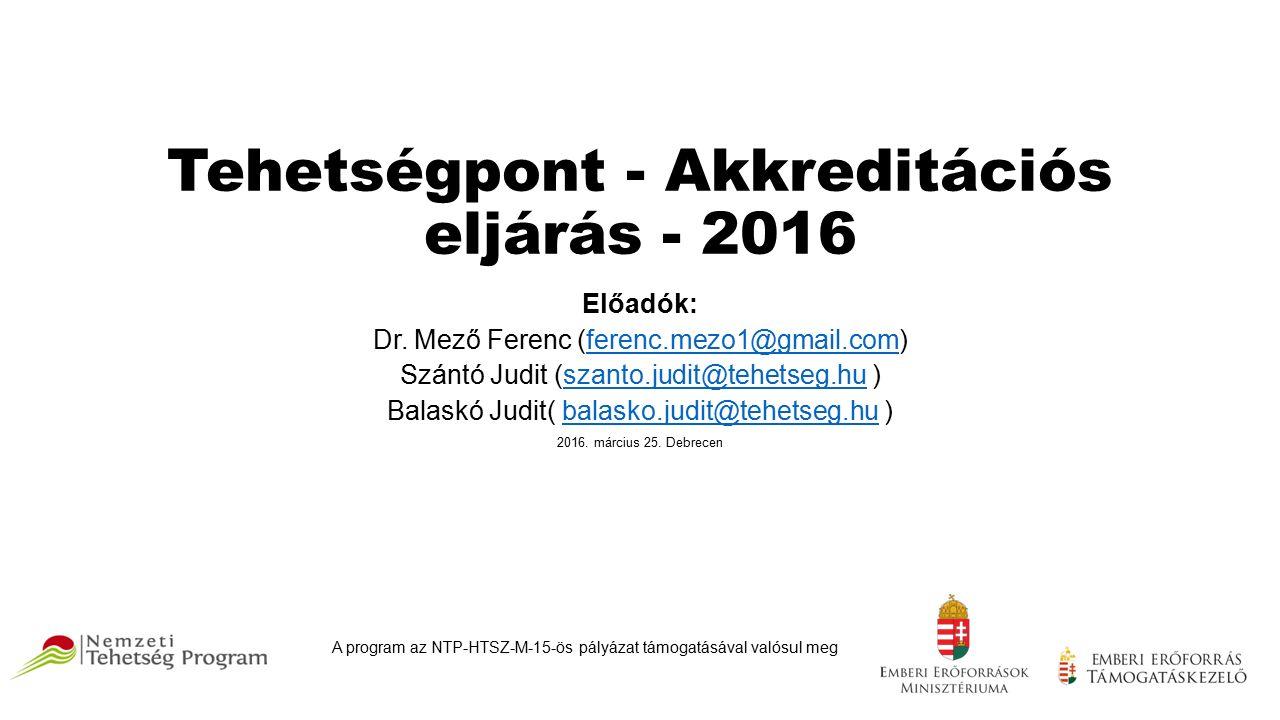 Tehetségpont - Akkreditációs eljárás - 2016 Előadók: Dr.