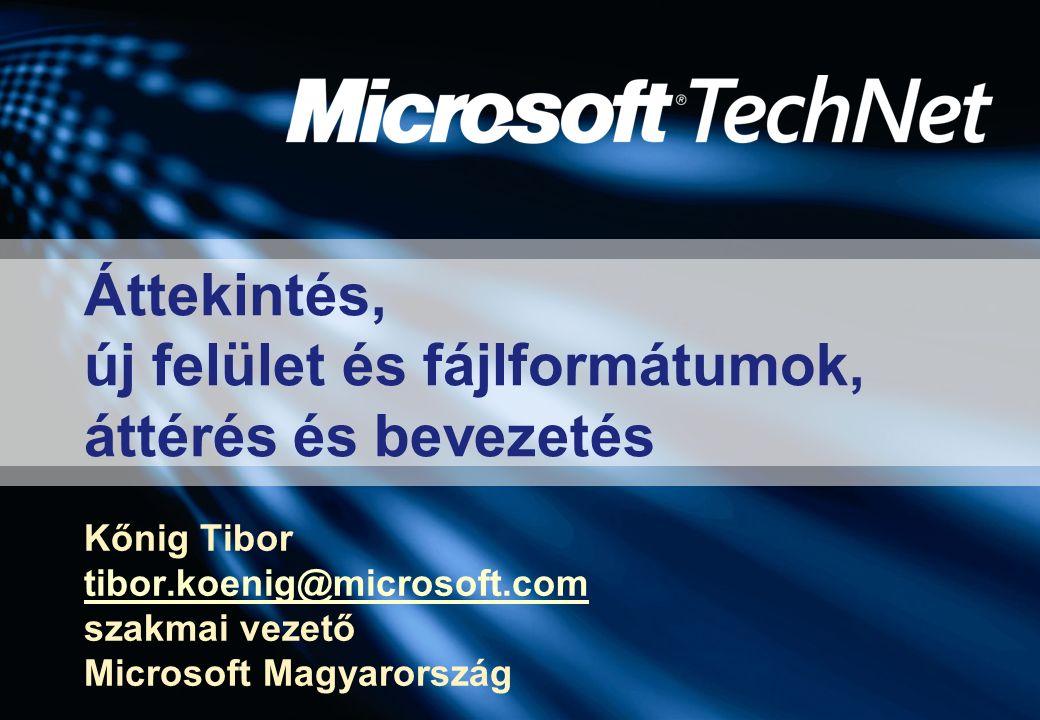 Áttekintés, új felület és fájlformátumok, áttérés és bevezetés Kőnig Tibor tibor.koenig@microsoft.com szakmai vezető Microsoft Magyarország