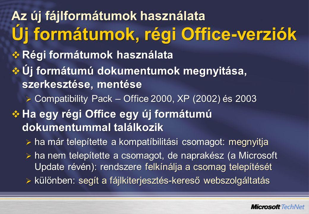 Az új fájlformátumok használata Új formátumok, régi Office-verziók  Régi formátumok használata  Új formátumú dokumentumok megnyitása, szerkesztése, mentése  Compatibility Pack – Office 2000, XP (2002) és 2003  Ha egy régi Office egy új formátumú dokumentummal találkozik  ha már telepítette a kompatíbilitási csomagot: megnyitja  ha nem telepítette a csomagot, de naprakész (a Microsoft Update révén): rendszere felkínálja a csomag telepítését  különben: segít a fájlkiterjesztés-kereső webszolgáltatás