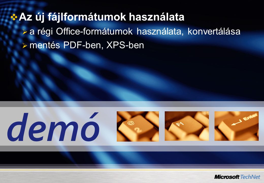 demó   Az új fájlformátumok használata   a régi Office-formátumok használata, konvertálása   mentés PDF-ben, XPS-ben