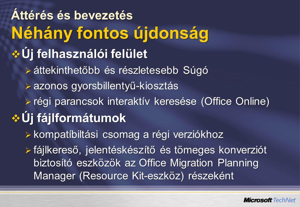 Áttérés és bevezetés Néhány fontos újdonság  Új felhasználói felület  áttekinthetőbb és részletesebb Súgó  azonos gyorsbillentyű-kiosztás  régi parancsok interaktív keresése (Office Online)  Új fájlformátumok  kompatíbiltási csomag a régi verziókhoz  fájlkereső, jelentéskészítő és tömeges konverziót biztosító eszközök az Office Migration Planning Manager (Resource Kit-eszköz) részeként