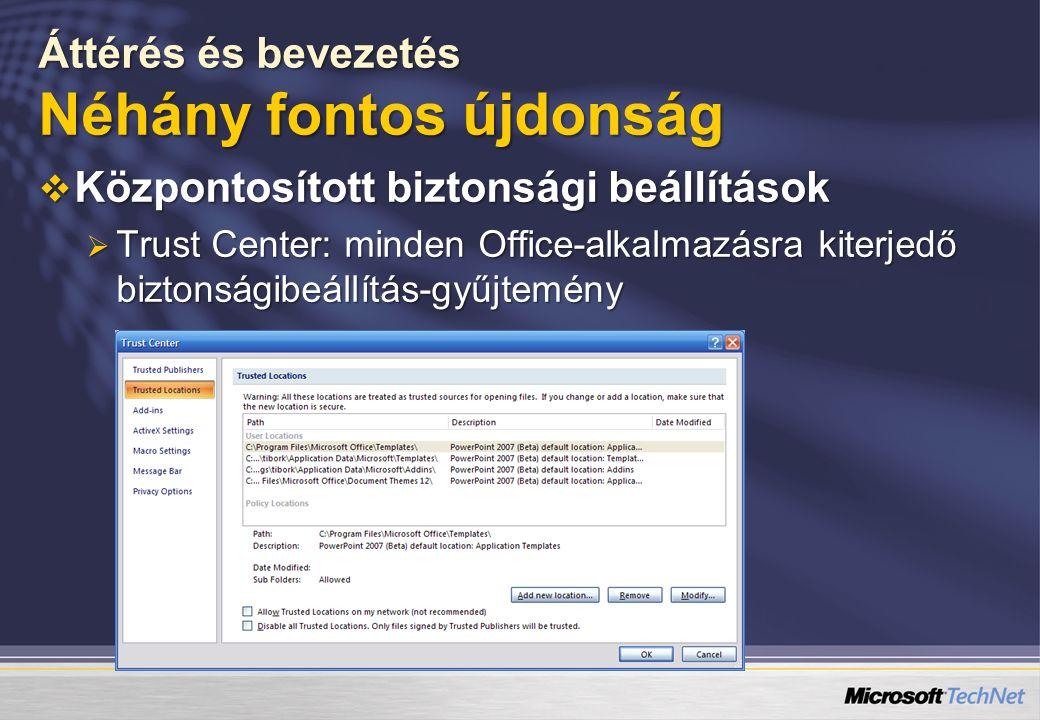Áttérés és bevezetés Néhány fontos újdonság  Központosított biztonsági beállítások  Trust Center: minden Office-alkalmazásra kiterjedő biztonságibeállítás-gyűjtemény
