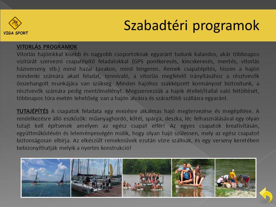 Szabadtéri programok VITORLÁS PROGRAMOK Vitorlás hajóinkkal kisebb és nagyobb csoportoknak egyaránt tudunk kalandos, akár többnapos vizitúrát szervezni csapatépítő feladatokkal (GPS pontkeresés, kincskeresés, mentés, vitorlás háziverseny stb.) mind hazai tavakon, mind tengeren.