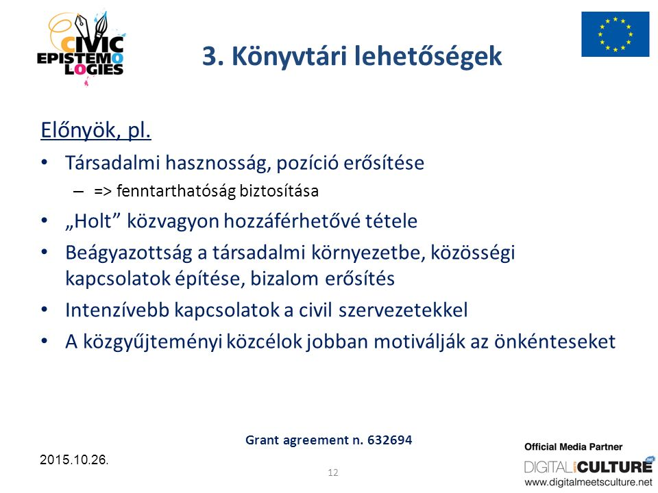 Grant agreement n.632694 12 2015.10.26. 3. Könyvtári lehetőségek Előnyök, pl.