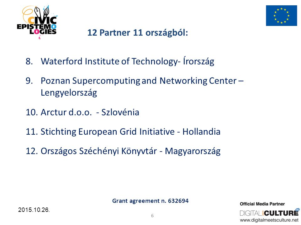 Grant agreement n. 632694 6 2015.10.26. 12 Partner 11 országból: 8.Waterford Institute of Technology- Írország 9.Poznan Supercomputing and Networking