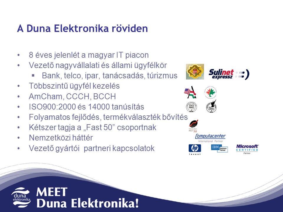 """A Duna Elektronika röviden 8 éves jelenlét a magyar IT piacon Vezető nagyvállalati és állami ügyfélkör  Bank, telco, ipar, tanácsadás, túrizmus Többszintű ügyfél kezelés AmCham, CCCH, BCCH ISO900:2000 és 14000 tanúsítás Folyamatos fejlődés, termékválaszték bővítés Kétszer tagja a """"Fast 50 csoportnak Nemzetközi háttér Vezető gyártói partneri kapcsolatok"""