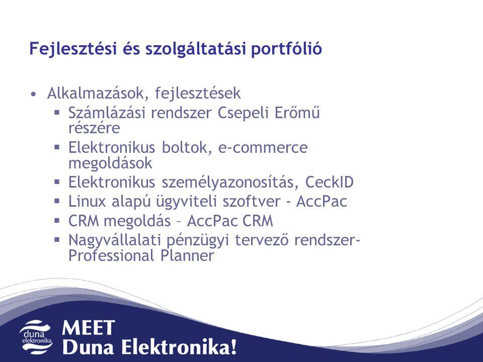 Alkalmazások, fejlesztések  Számlázási rendszer Csepeli Erőmű részére  Elektronikus boltok, e-commerce megoldások  Elektronikus személyazonosítás, CeckID  Linux alapú ügyviteli szoftver - AccPac  CRM megoldás – AccPac CRM  Nagyvállalati pénzügyi tervező rendszer- Professional Planner Fejlesztési és szolgáltatási portfólió