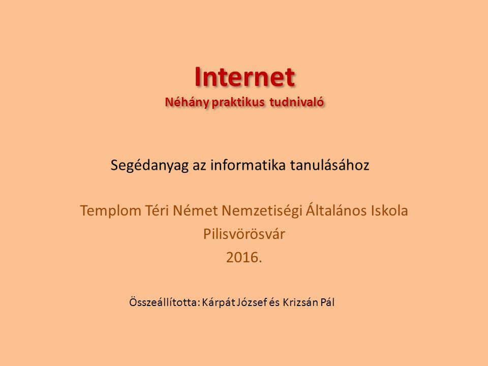 Internet Néhány praktikus tudnivaló Templom Téri Német Nemzetiségi Általános Iskola Pilisvörösvár 2016.