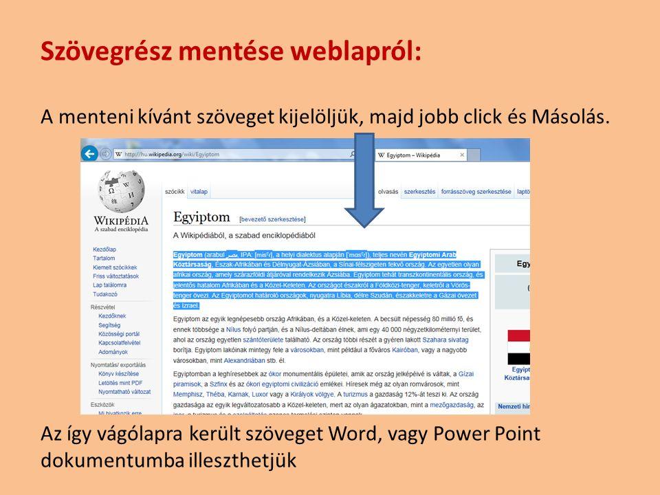 Szövegrész mentése weblapról: A menteni kívánt szöveget kijelöljük, majd jobb click és Másolás.