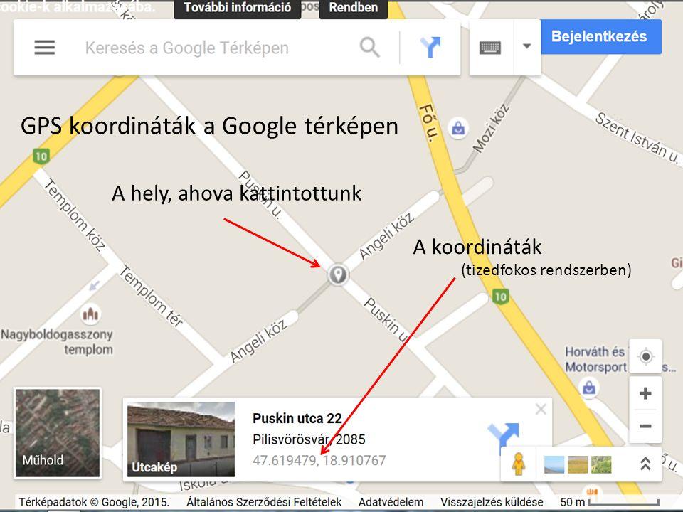 A hely, ahova kattintottunk A koordináták GPS koordináták a Google térképen (tizedfokos rendszerben)