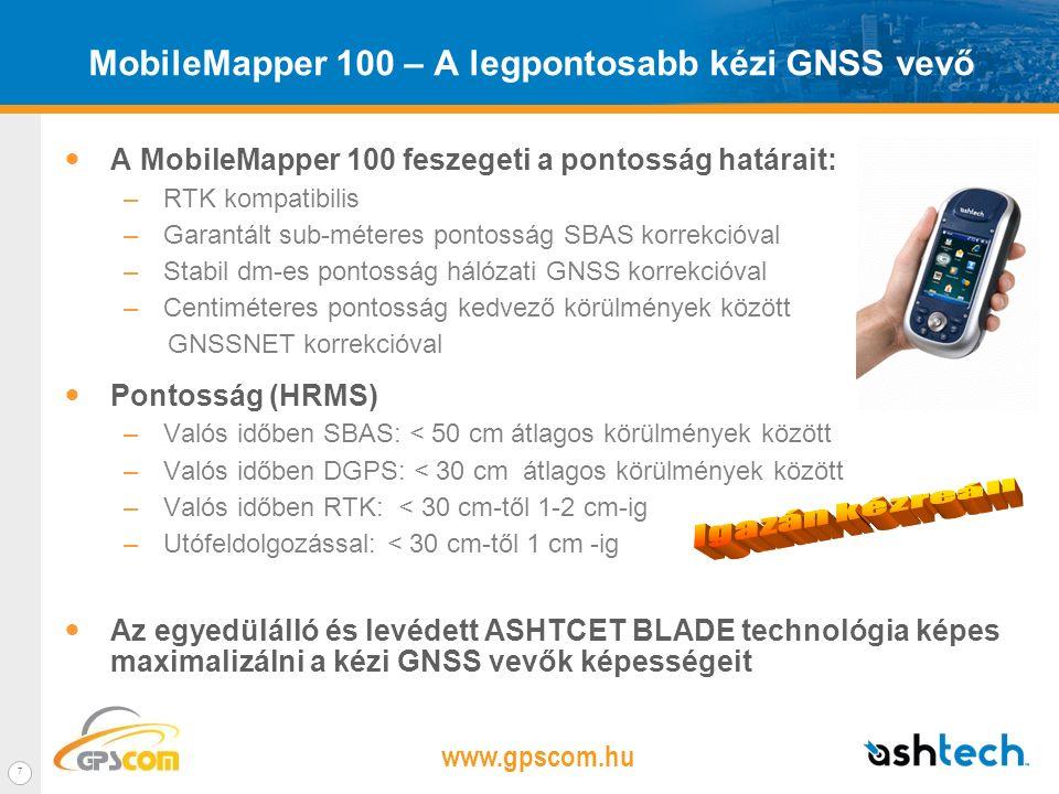 www.gpscom.hu 6 MobileMapper 100 – Idáig a legjobb Ashtech kézi vevő Teljes GNSS technológia egy kézi vevőben –Professzionális, nagyérzékenységű belső antenna, L1 GPS/GLONASS –BLADE technológia GPS/GLONASS-al kétszer több műhold vétele a MobileMapper Ce/CX-el szemben Erdei és városi környezetben is kiválóan működik ahol a MobileMapper Ce/CX nem Drámaian megnövelt műholdkövetési képesség –+3dB érzékenység a MobileMapper CE/CX-hez képest A MobileMapper 100 képes dolgozni gyenge jelekkel is Több műhold használata fák alatt Hihetetlenül gyors válaszidő MobileMapperCX (185MHz) MobileMapper 100 (806 MHz) CPU Index1X4X Grafikus Index1X10X