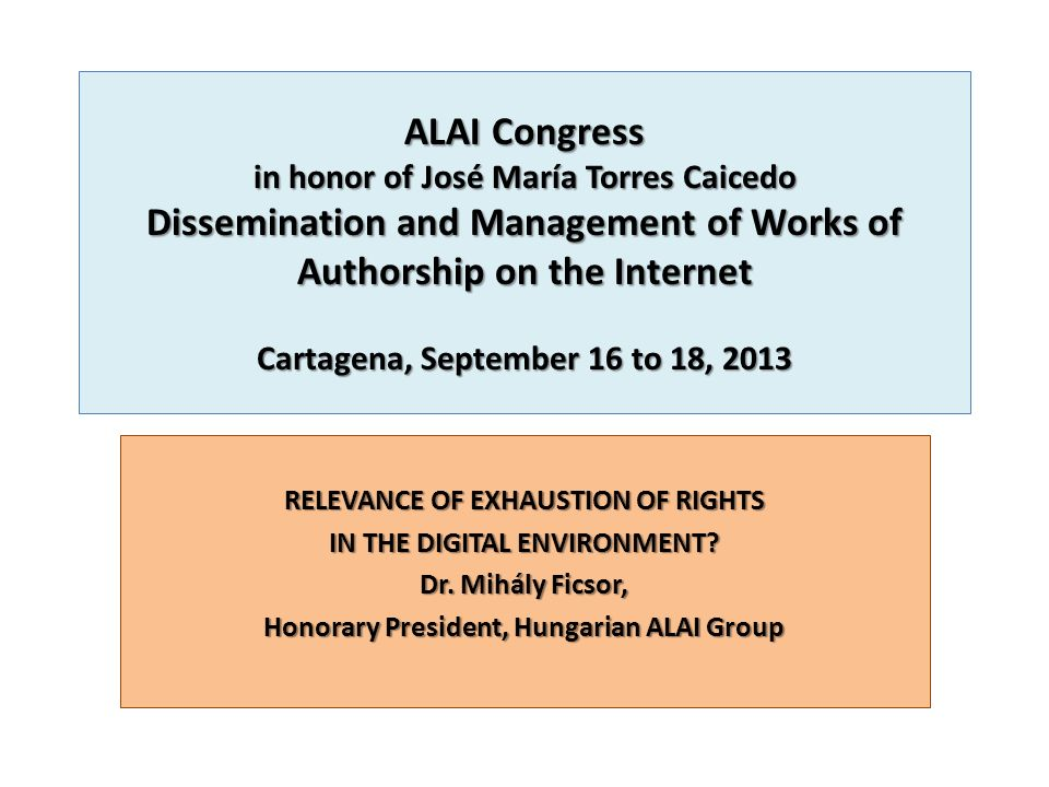 ALAI Congress in honor of José María Torres Caicedo Dissemination and Management of Works of Authorship on the Internet Cartagena, September 16 to 18,