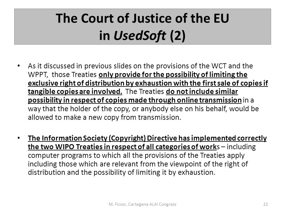 The Court of Justice of the EU in UsedSoft (2) As it discussed in previous slides on the provisions of the WCT and the WPPT, those Treaties only provi
