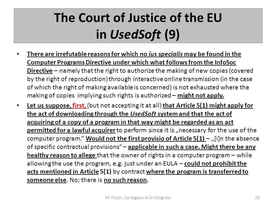 The Court of Justice of the EU in UsedSoft (9) There are irrefutable reasons for which no ius specialis may be found in the Computer Programs Directiv