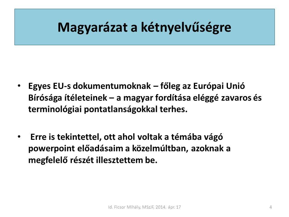 Magyarázat a kétnyelvűségre Egyes EU-s dokumentumoknak – főleg az Európai Unió Bírósága ítéleteinek – a magyar fordítása eléggé zavaros és terminológiai pontatlanságokkal terhes.