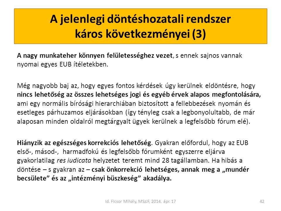 A jelenlegi döntéshozatali rendszer káros következményei (3) A nagy munkateher könnyen felületességhez vezet, s ennek sajnos vannak nyomai egyes EUB ítéletekben.