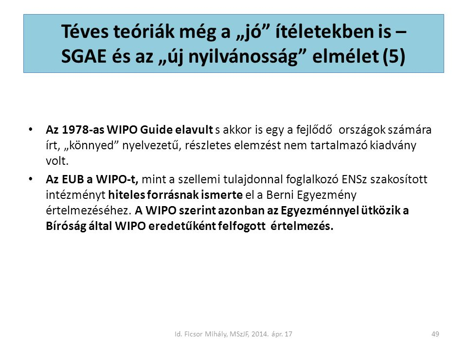 """Téves teóriák még a """"jó ítéletekben is – SGAE és az """"új nyilvánosság elmélet (5) Az 1978-as WIPO Guide elavult s akkor is egy a fejlődő országok számára írt, """"könnyed nyelvezetű, részletes elemzést nem tartalmazó kiadvány volt."""