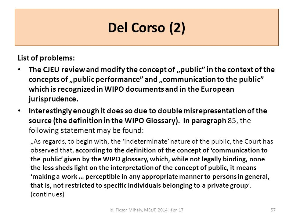 "Del Corso (2) List of problems: The CJEU review and modify the concept of ""public"" in the context of the concepts of ""public performance"" and ""communi"