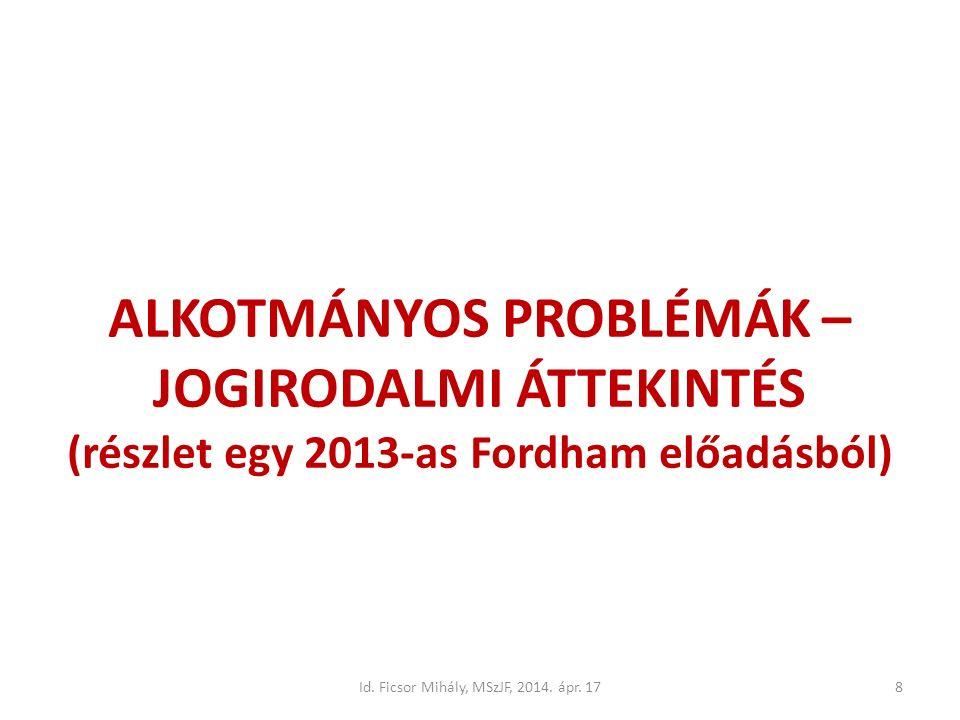 8 ALKOTMÁNYOS PROBLÉMÁK – JOGIRODALMI ÁTTEKINTÉS (részlet egy 2013-as Fordham előadásból)