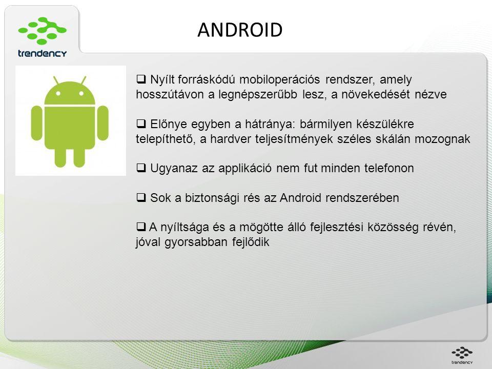 ANDROID  Nyílt forráskódú mobiloperációs rendszer, amely hosszútávon a legnépszerűbb lesz, a növekedését nézve  Előnye egyben a hátránya: bármilyen