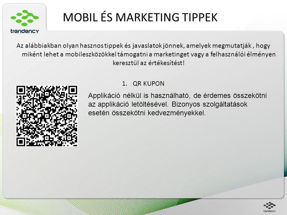 MOBIL ÉS MARKETING TIPPEK Az alábbiakban olyan hasznos tippek és javaslatok jönnek, amelyek megmutatják, hogy miként lehet a mobileszközökkel támogatn