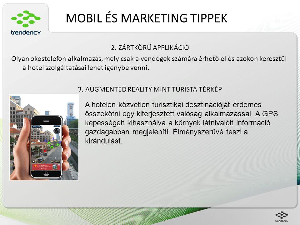 MOBIL ÉS MARKETING TIPPEK 2. ZÁRTKÖRŰ APPLIKÁCIÓ Olyan okostelefon alkalmazás, mely csak a vendégek számára érhető el és azokon keresztül a hotel szol