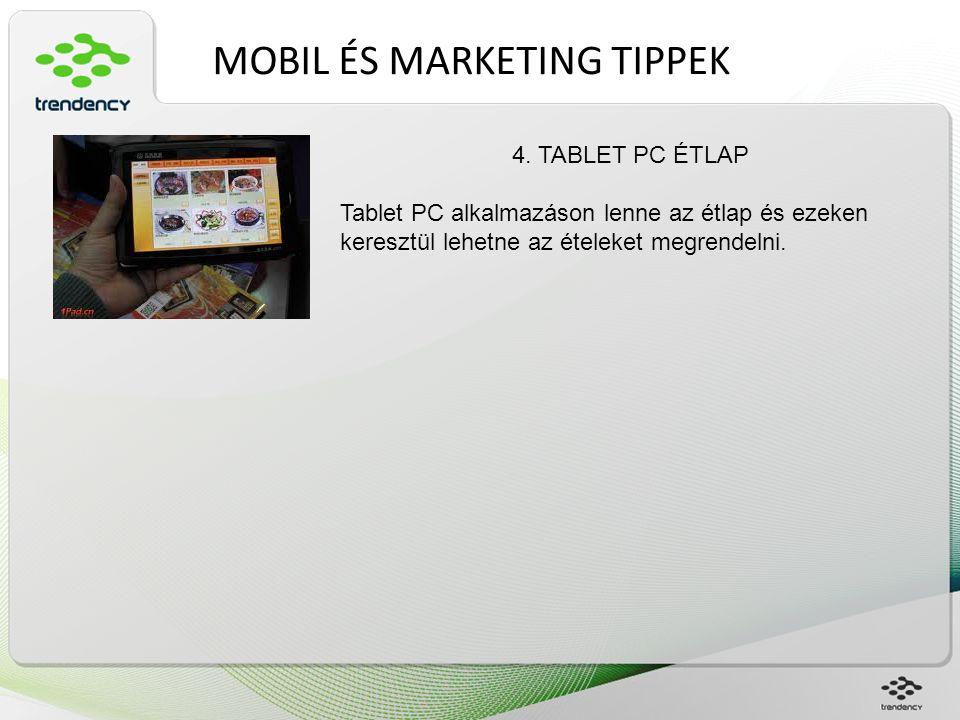 MOBIL ÉS MARKETING TIPPEK 4. TABLET PC ÉTLAP Tablet PC alkalmazáson lenne az étlap és ezeken keresztül lehetne az ételeket megrendelni.