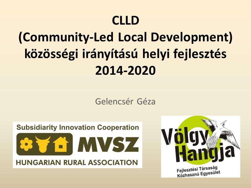 CLLD (Community-Led Local Development) közösségi irányítású helyi fejlesztés 2014-2020 Gelencsér Géza
