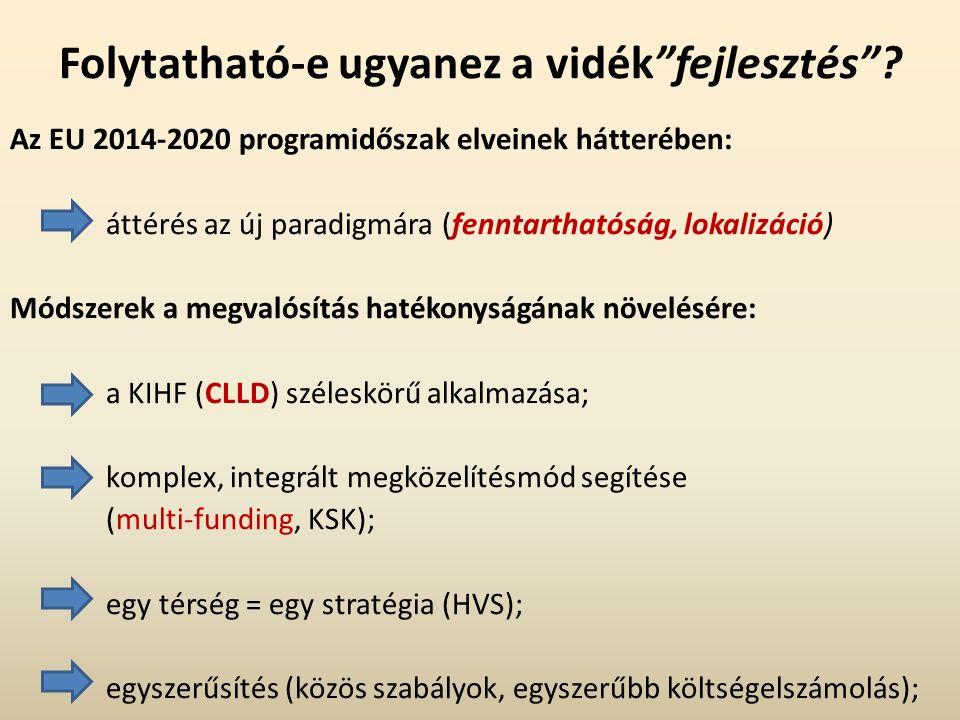 """Folytatható-e ugyanez a vidék""""fejlesztés""""? Az EU 2014-2020 programidőszak elveinek hátterében: áttérés az új paradigmára (fenntarthatóság, lokalizáció"""