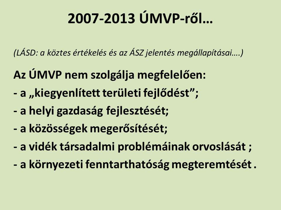 """2007-2013 ÚMVP-ről… (LÁSD: a köztes értékelés és az ÁSZ jelentés megállapításai….) Az ÚMVP nem szolgálja megfelelően: - a """"kiegyenlített területi fejl"""