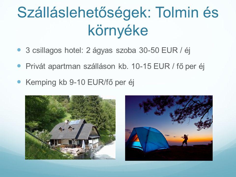 Szálláslehetőségek: Tolmin és környéke 3 csillagos hotel: 2 ágyas szoba 30-50 EUR / éj Privát apartman szálláson kb.