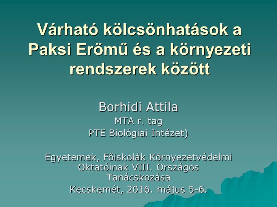 Várható kölcsönhatások a Paksi Erőmű és a környezeti rendszerek között Borhidi Attila MTA r.