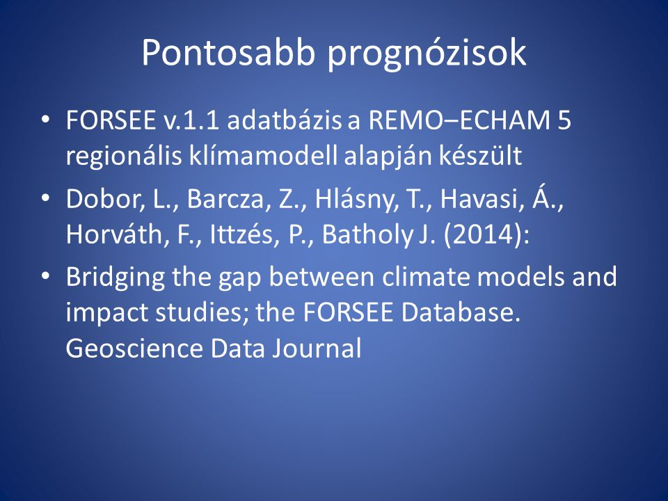 Pontosabb prognózisok FORSEE v.1.1 adatbázis a REMO‒ECHAM 5 regionális klímamodell alapján készült Dobor, L., Barcza, Z., Hlásny, T., Havasi, Á., Horváth, F., Ittzés, P., Batholy J.