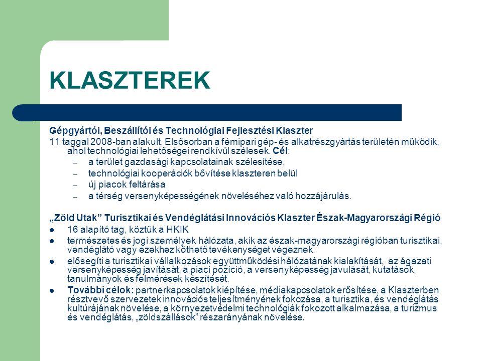 KLASZTEREK Gépgyártói, Beszállítói és Technológiai Fejlesztési Klaszter 11 taggal 2008-ban alakult. Elsősorban a fémipari gép- és alkatrészgyártás ter