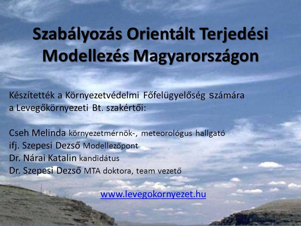 Szabályozás Orientált Terjedési Modellezés Magyarországon Készítették a Környezetvédelmi Főfelügyelőség s zámára a Levegőkörnyezeti Bt.