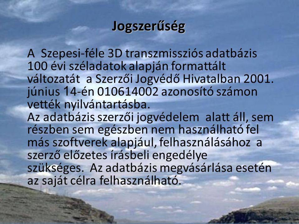 Jogszerűség A Szepesi-féle 3D transzmissziós adatbázis 100 évi széladatok alapján formattált változatát a Szerzői Jogvédő Hivatalban 2001.
