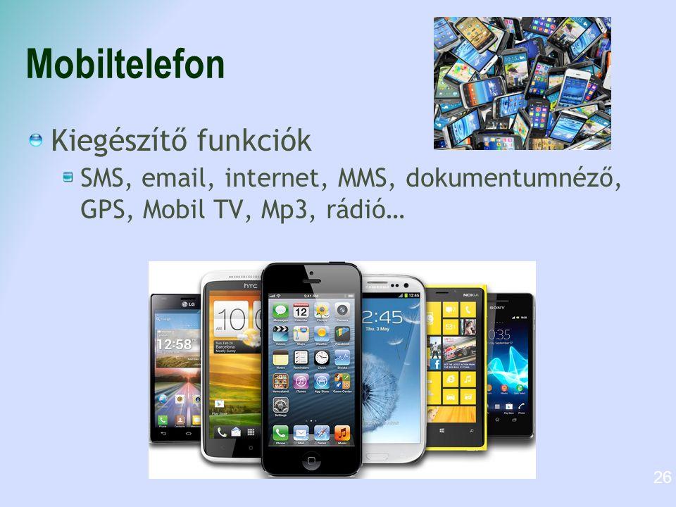 Mobiltelefon Kiegészítő funkciók SMS, email, internet, MMS, dokumentumnéző, GPS, Mobil TV, Mp3, rádió… 26