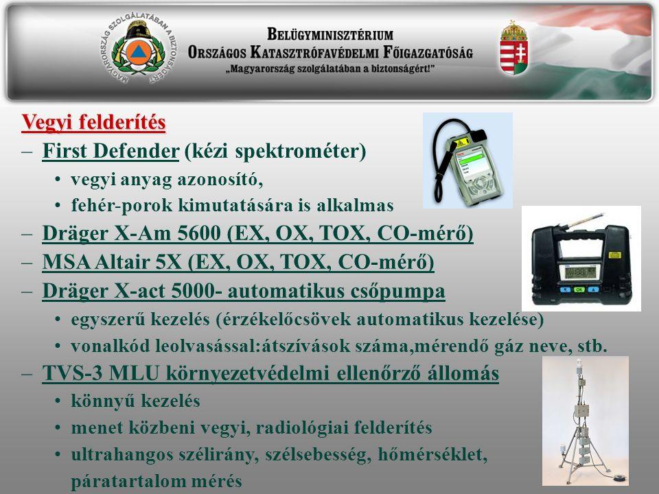 Vegyi felderítés –First Defender (kézi spektrométer) vegyi anyag azonosító, fehér-porok kimutatására is alkalmas –Dräger X-Am 5600 (EX, OX, TOX, CO-mérő) –MSA Altair 5X (EX, OX, TOX, CO-mérő) –Dräger X-act 5000- automatikus csőpumpa egyszerű kezelés (érzékelőcsövek automatikus kezelése) vonalkód leolvasással:átszívások száma,mérendő gáz neve, stb.