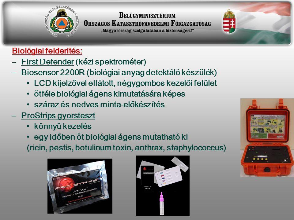 Biológiai felderítés: – First Defender (kézi spektrométer) –Biosensor 2200R (biológiai anyag detektáló készülék) LCD kijelzővel ellátott, négygombos kezelői felület ötféle biológiai ágens kimutatására képes száraz és nedves minta-előkészítés –ProStrips gyorsteszt könnyű kezelés egy időben öt biológiai ágens mutatható ki (ricin, pestis, botulinum toxin, anthrax, staphylococcus)