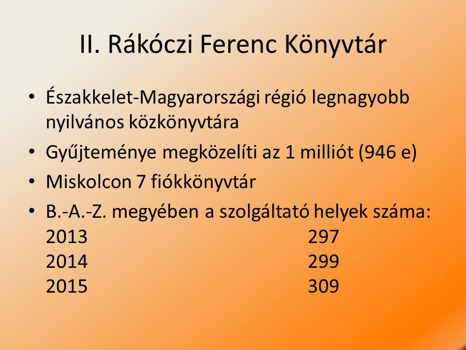 II. Rákóczi Ferenc Könyvtár Északkelet-Magyarországi régió legnagyobb nyilvános közkönyvtára Gyűjteménye megközelíti az 1 milliót (946 e) Miskolcon 7