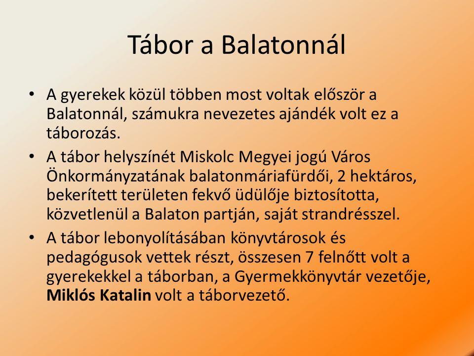 Tábor a Balatonnál A gyerekek közül többen most voltak először a Balatonnál, számukra nevezetes ajándék volt ez a táborozás. A tábor helyszínét Miskol
