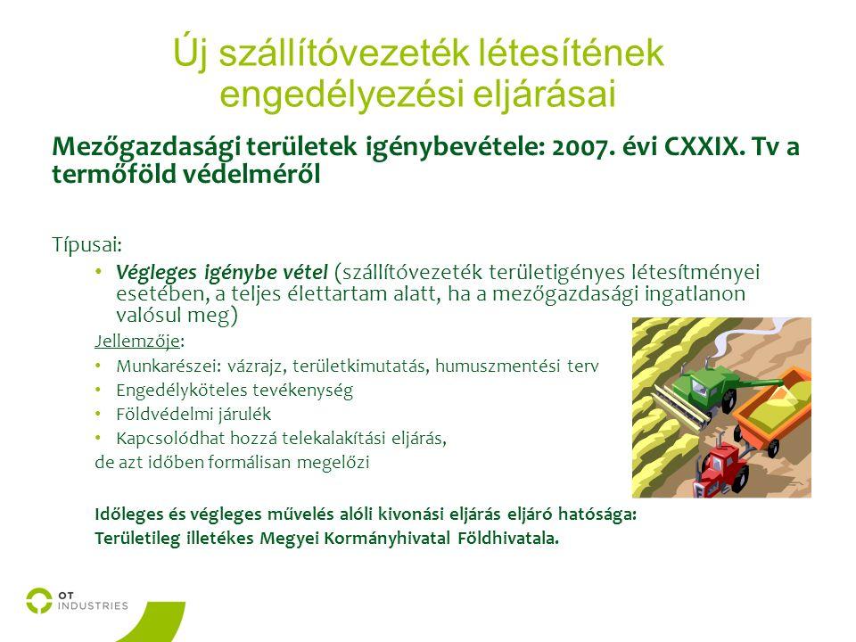 Új szállítóvezeték létesítének engedélyezési eljárásai Mezőgazdasági területek igénybevétele: 2007.